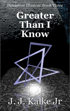 Greater Than I Know (Persistent Illusion #3)