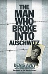 Denis Avey: The Man Who Broke Into Auschwitz: A True Story of World War II