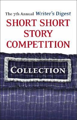 The 7th Annual Writer's Digest Short Short Story Competition Collection