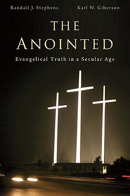 The Anointed: Evangelical Truth in a Secular Age