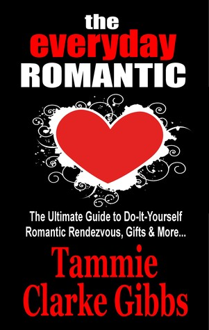 The Everyday Romantic: The Ultimate Guide to Do-It Yourself Romantic Rendezvous, Gifts and More