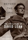 Beyond the Epic: The Life and Films of David Lean