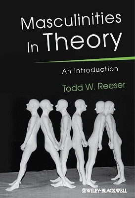 Masculinities In Theory by Todd W. Reeser