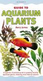 Aquarium Plants: A Superbly Illustrated Guide to Growing Healthy Aquarium Plants, Featuring More Than 60 Species