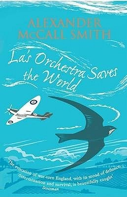 La's Orchestra Saves the World by Alexander McCall Smith