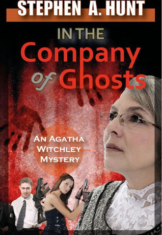 In the Company of Ghosts by Stephen A. Hunt