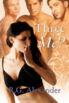 Three for Me? by R.G. Alexander