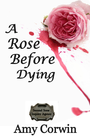 A Rose Before Dying by Amy Corwin