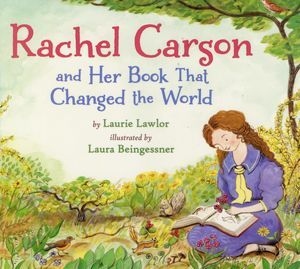 Rachel Carson and Her Book That Changed the World by Laurie Lawlor