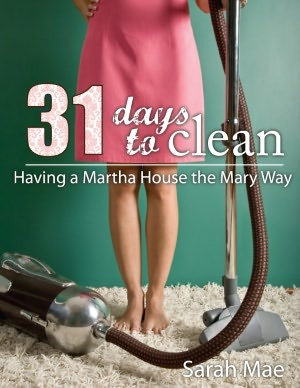31 Days to Clean - Having a Martha House the Mary Way by Sarah Mae