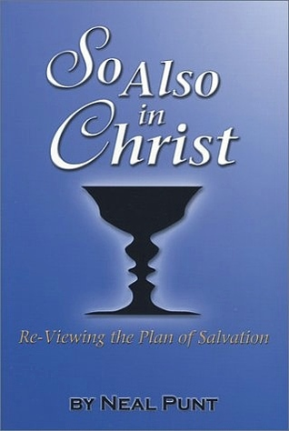 So Also in Christ: Re-Viewing the Plan of Salvation