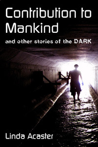 Contribution To Mankind and other stories of the Dark by Linda Acaster
