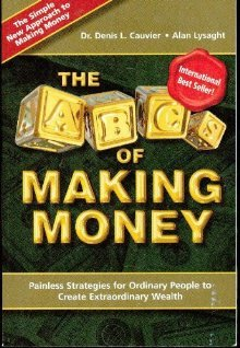 The Abc's of Making Money: Painless Strategies for Ordinary People to Create Extraordinary Wealth