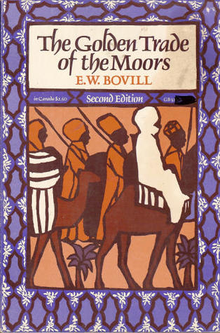 The Golden Trade of the Moors by E.W. Bovill