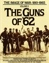 The Guns of '62: The Image of War, 1861-1865, Vol. 2 (Images of War - 1861-1865 , Vol 2)