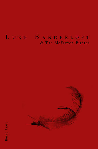 Luke Banderloft and The McFarven Pirates by Rocky Perry