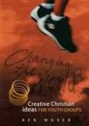 Changing The World, Book 2: Creative Christian Ideas For Youth Groups