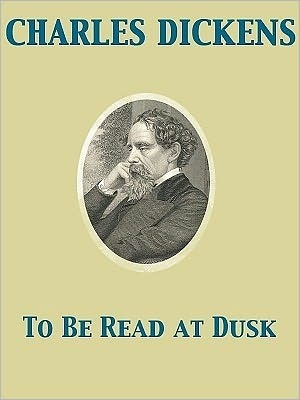 To Be Read At Dusk by Charles Dickens
