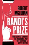 Randi's Prize: What Sceptics Say about the Paranormal, Why They Are Wrong and Why It Matters