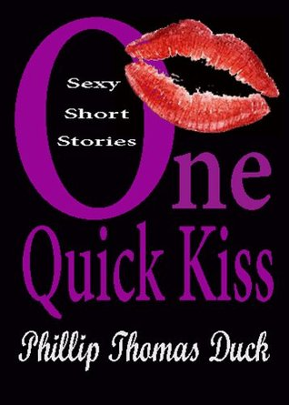 One Quick Kiss by Phillip Thomas Duck