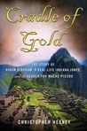 Cradle of Gold: The Story of Hiram Bingham, the Real Indiana Jones, and the Search for Machu Picchu