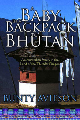 A Baby In A Backpack To Bhutan by Bunty Avieson