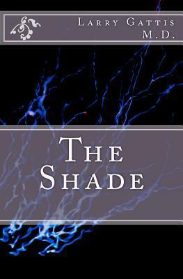 The Shade by Larry Gattis