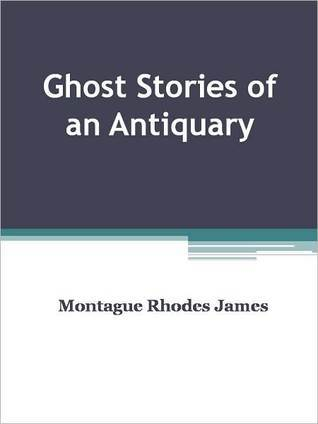Ghost Stories of an Antiquary by M.R. James