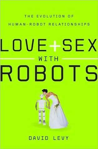 Love and Sex with Robots by David N.L. Levy