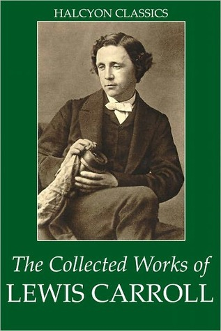 Works of Lewis Carroll. Alice's Adventures in Wonderland, Through the Looking-Glass, + 25 other works including poetry