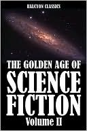 The Golden Age of Science Fiction, Vol. II by Various