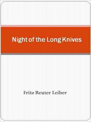 The Night of the Long Knives and Other Works by Fritz Leiber