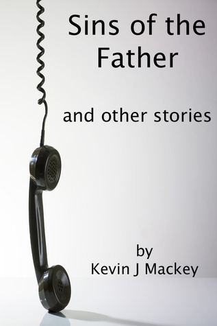 Sins of the Father - and other stories by Kevin Mackey
