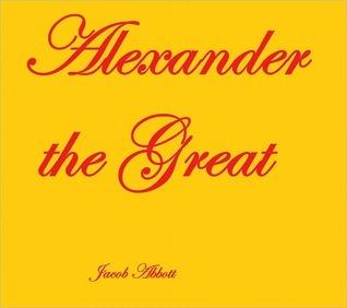 History of Alexander the Great by Jacob Abbott