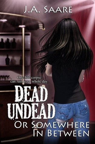 Dead, Undead, or Somewhere in Between by J.A. Saare
