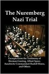 The Nuremberg Nazi Trial: Excerpts From the Testimony of Herman Goering, Albert Speer, Auschwitz Commandant Rudolf Hoess, and Others