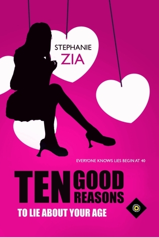 Ten Good Reasons to Lie about Your Age by Stephanie Zia
