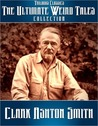 The Ultimate Weird Tales Collection - 133 stories - Clark Ashton Smith (Trilogus Classics)