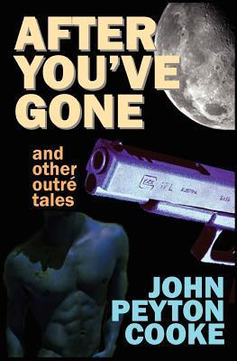 After You've Gone and Other Outr Tales by John Peyton Cooke