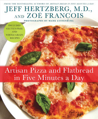 Artisan Pizza and Flatbread in Five Minutes a Day by Jeff Hertzberg
