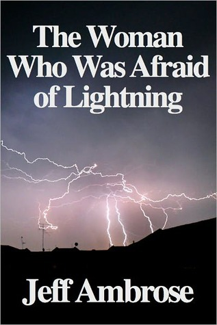 The Woman Who Was Afraid of Lightning by Jeff Ambrose