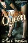 Project Queen by Teresa D. Patterson