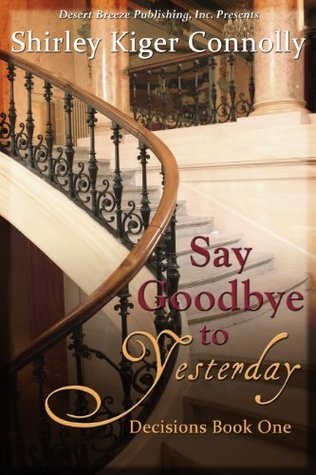 Say Goodbye to Yesterday by Shirley Kiger Connolly