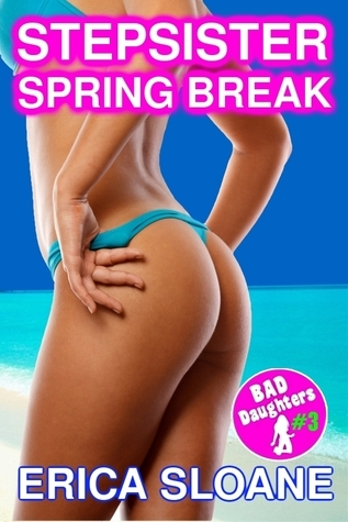 Stepsister Spring Break (Bad Daughters, #3)