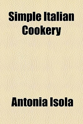 Simple Italian Cookery by Antonia Isola