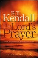 Lord's Prayer, The by R.T. Kendall