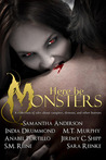 Here Be Monsters: An Anthology of Monster Tales