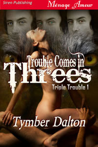 Trouble Comes in Threes by Tymber Dalton