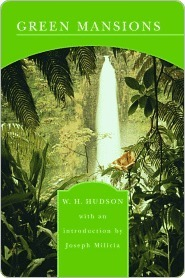 Green Mansions, A Romance of the Tropical Forest by William Henry Hudson