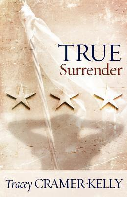 True Surrender by Tracey Cramer-Kelly